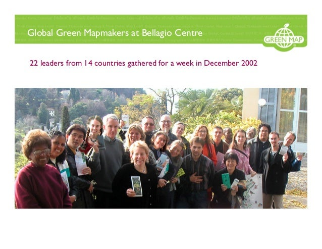 Global Green Mapmakers at Bellagio Centre 22 leaders from 14 countries gathered for a week in December 2002