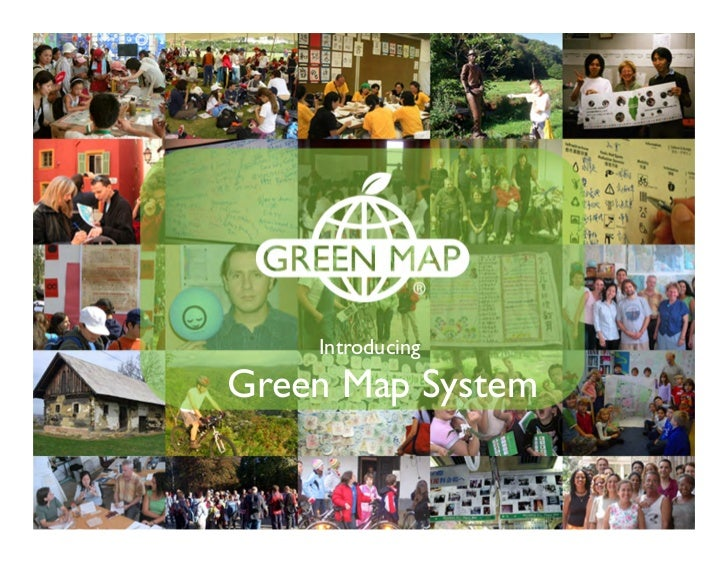 Think Global, Map Local!         Introducing    Green Map System