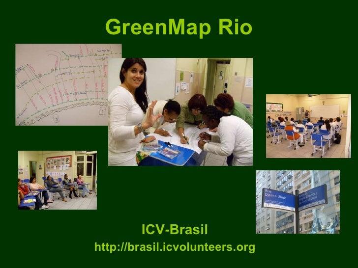 GreenMap Rio ICV-Brasil http://brasil.icvolunteers.org
