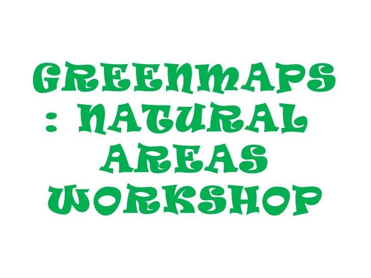 GREENMAPS: NATURAL   AREASWORKSHOP