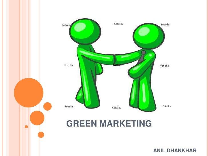 GREEN MARKETING<br />                                                          ANIL DHANKHAR<br />