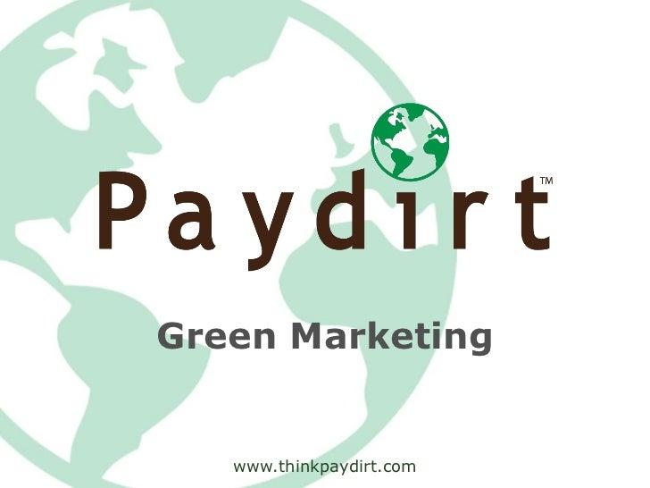 Green Marketing   www.thinkpaydirt.com