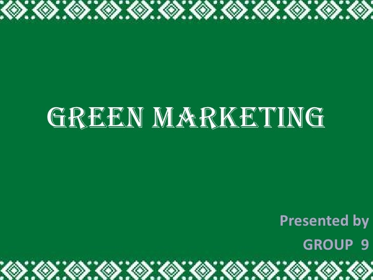 GREEN MARKETING            Presented by               GROUP 9