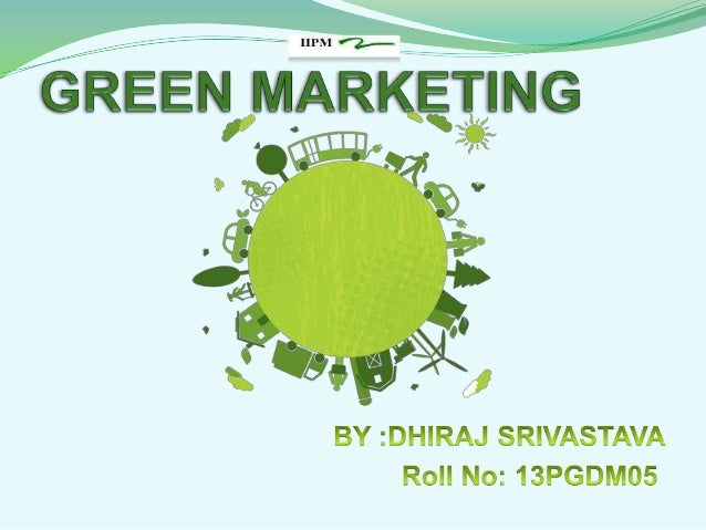 What is Green Marketing..?  Green marketing is an emerging marketing strategy that incorporates broad range of activities...