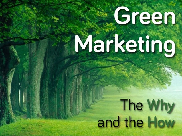 Green Marketing The Why and the How