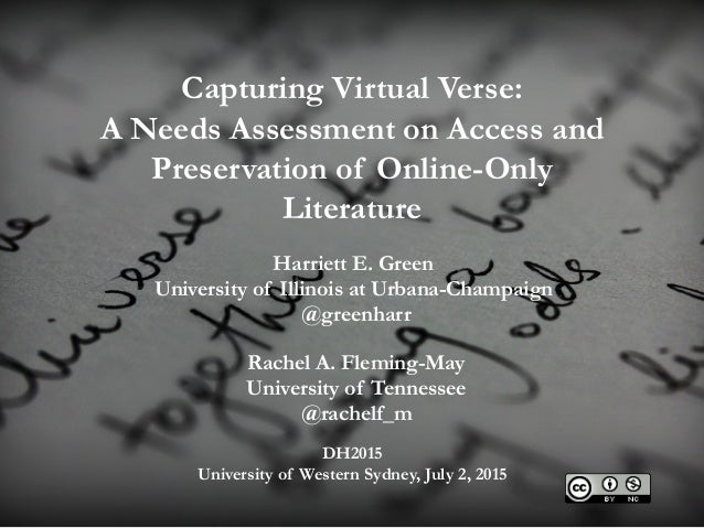 Capturing Virtual Verse: A Needs Assessment on Access and Preservation of Online-Only Literature Rachel A. Fleming-May Uni...