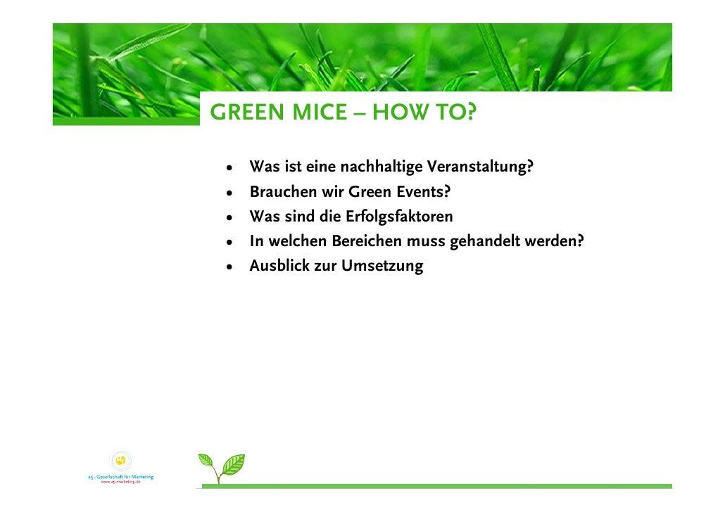 GREEN MICE – HOW TO?   •   Was ist eine nachhaltige Veranstaltung?  •   Brauchen wir Green Events?  •   Was sind die Erfol...