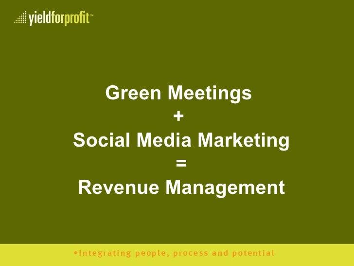 Green Meetings  +  Social Media Marketing = Revenue Management