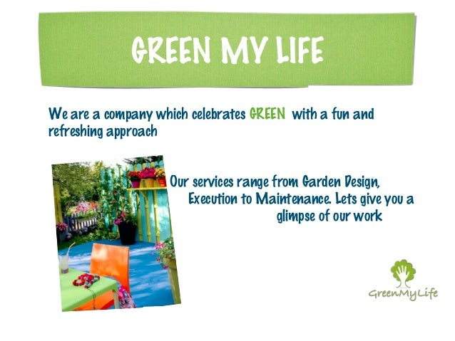 GREEN MY LIFE  We are a company which celebrates GREEN with a fun and  refreshing approach  Our services range from Garden...
