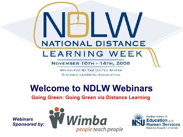 Welcome to NDLW Webinars Going Green: Going Green via Distance Learning  Webinars  Sponsored by: