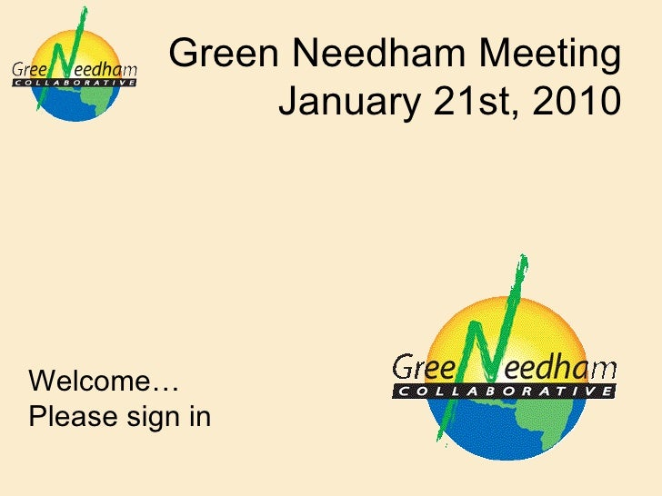 Green Needham Meeting January 21st, 2010 Welcome… Please sign in