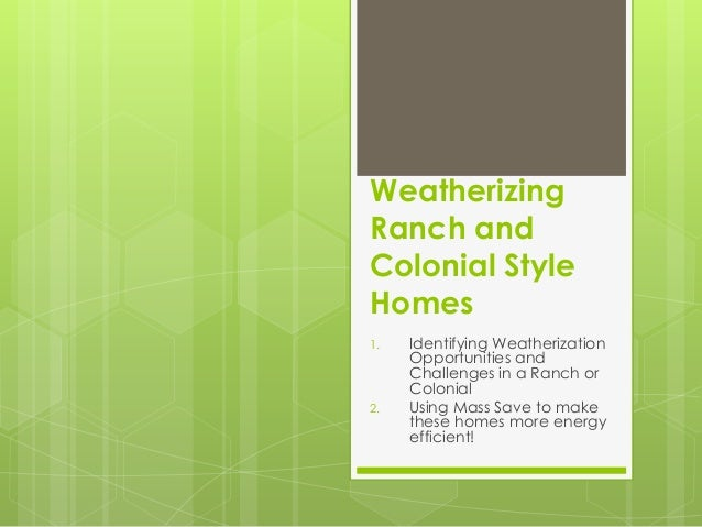 WeatherizingRanch andColonial StyleHomes1.   Identifying Weatherization     Opportunities and     Challenges in a Ranch or...