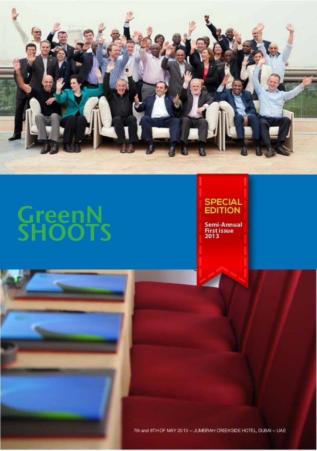 GreenN SHOOTS  SPECIAL EDITION Semi-Annual First issue 2013  7th and 8TH OF MAY 2013 – JUMEIRAH CREEKSIDE HOTEL, DUBAI – U...