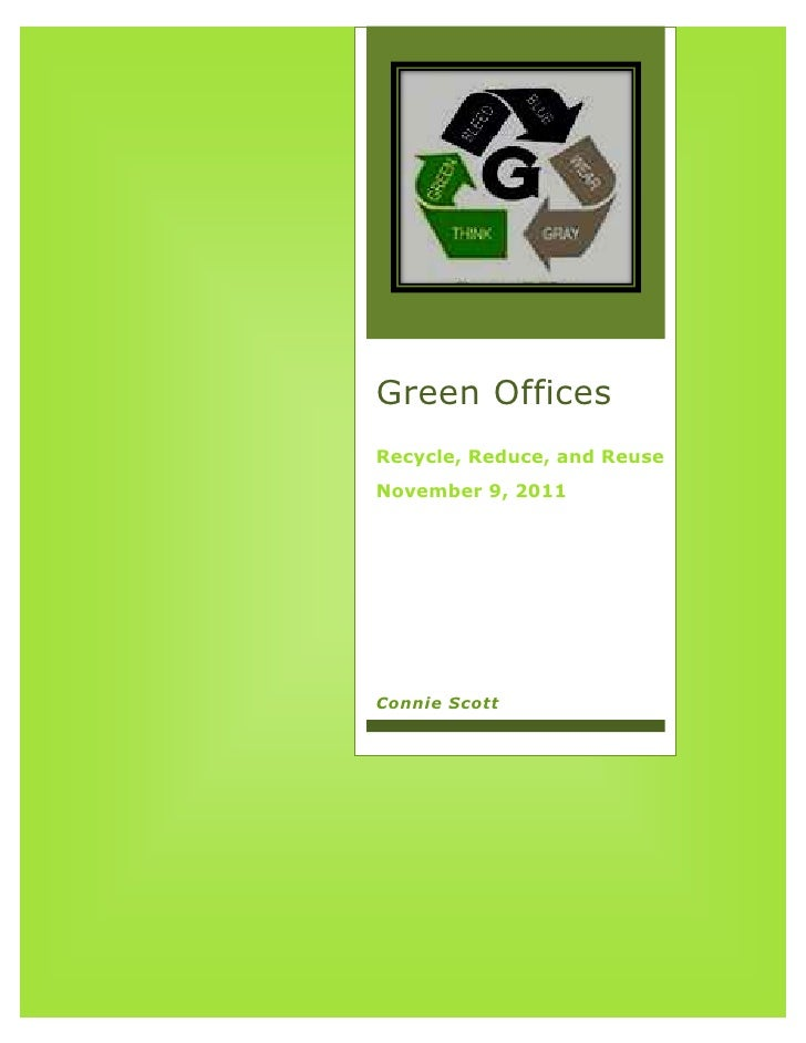 Green OfficesRecycle, Reduce, and ReuseNovember 9, 2011Connie Scott