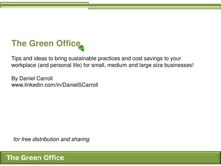 The Green OfficeTips and ideas to bring sustainable practices and cost savings to yourworkplace (and personal life) for sm...