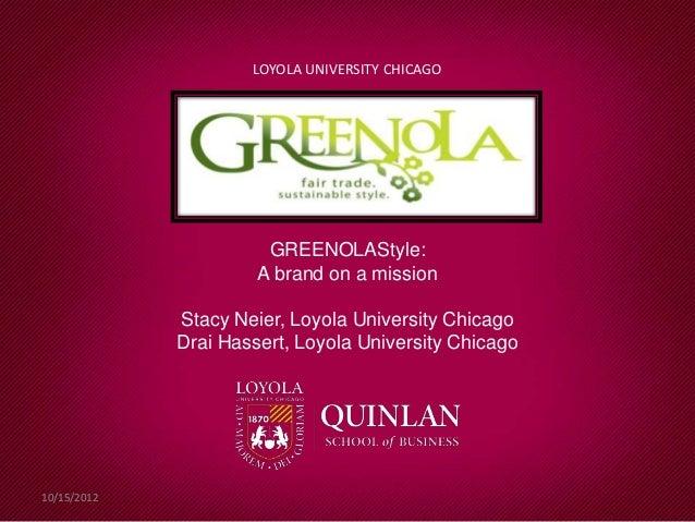 LOYOLA UNIVERSITY CHICAGO                       GREENOLAStyle:                      A brand on a mission             Stacy...