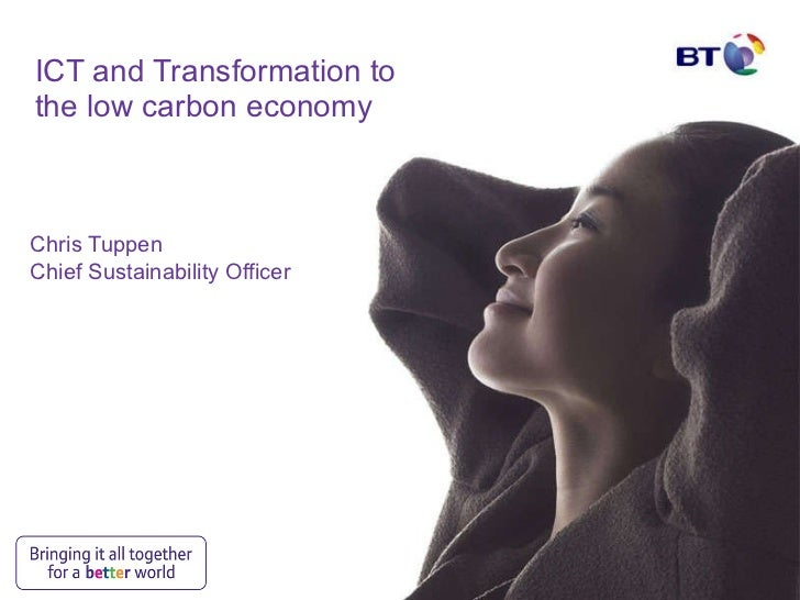 ICT and Transformation to the low carbon economy Chris Tuppen Chief Sustainability Officer