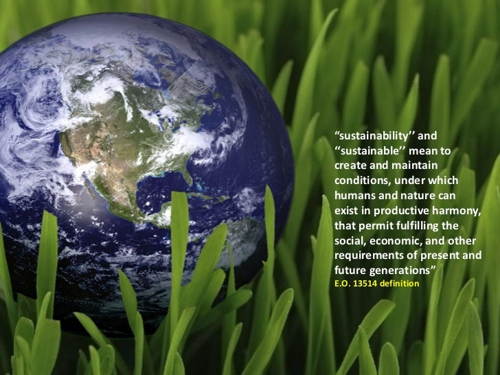 """""""sustainability'' and''sustainable'' mean tocreate and maintainconditions, under whichhumans and nature canexist in produc..."""
