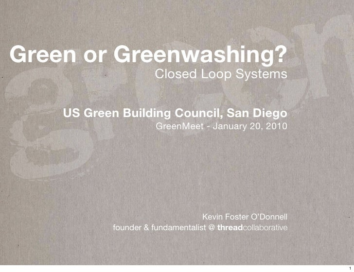 g re e n Green or Greenwashing?                        Closed Loop Systems      US Green Building Council, San Diego      ...