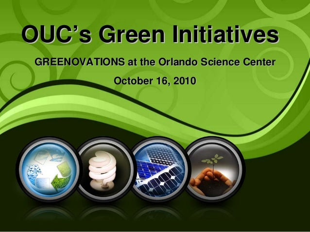 OUCOUC''s Green Initiativess Green Initiatives GREENOVATIONS at the Orlando Science CenterGREENOVATIONS at the Orlando Sci...