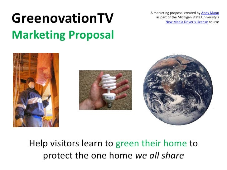 GreenovationTV Marketing Proposal<br />A marketing proposal created by Andy Mannas part of the Michigan State University's...
