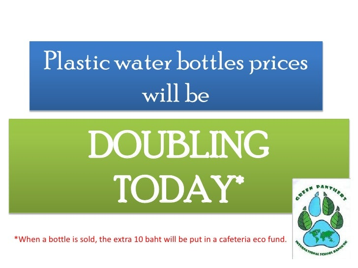 Plastic water bottles prices will be<br />DOUBLING <br />TODAY*<br />*When a bottle is sold, the extra 10 baht will be put...