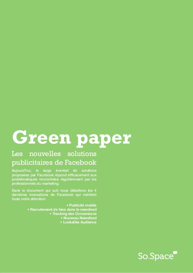 Green paper: Nouveautés facebookGreen paperLes nouvelles solutionspublicitaires de FacebookAujourd'hui, le large éventail ...