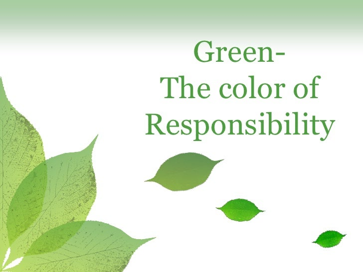 Green-  The color of Responsibility
