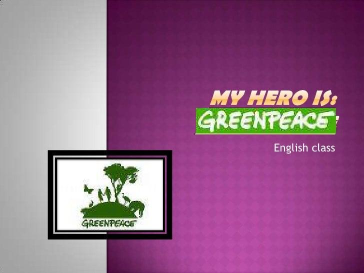My hero Is: Greenpeace<br />English class<br />