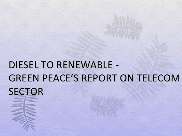 DIESEL TO RENEWABLE -GREEN PEACE'S REPORT ON TELECOMSECTOR