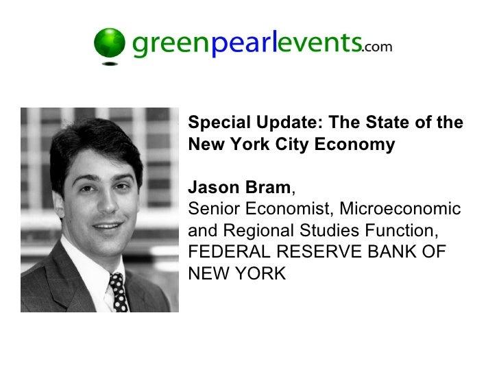 Special Update: The State of the New York City Economy   Jason Bram , Senior Economist, Microeconomic and Regional Studies...