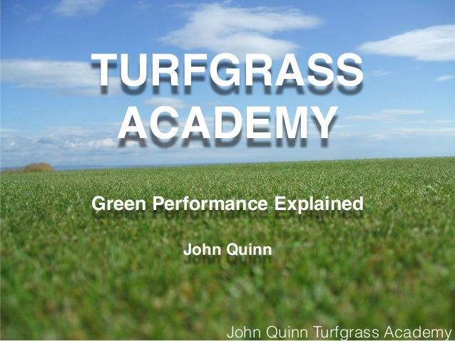 John Quinn Turfgrass Academy TURFGRASS ACADEMY Green Performance Explained John Quinn