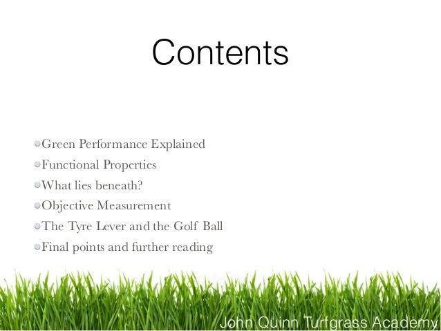 John Quinn Turfgrass Academy Contents Green Performance Explained Functional Properties What lies beneath? Objective Measu...