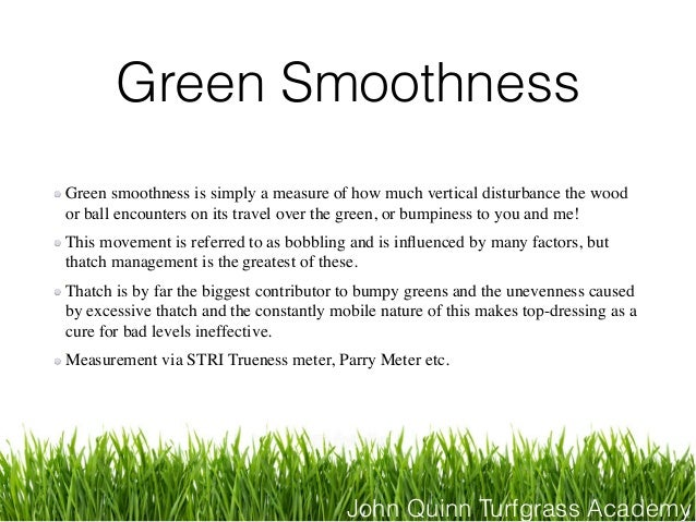 John Quinn Turfgrass Academy Green Smoothness Green smoothness is simply a measure of how much vertical disturbance the wo...