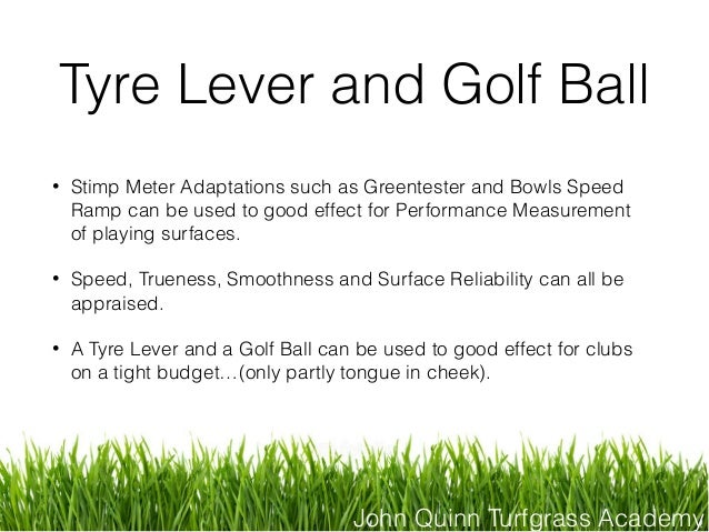 John Quinn Turfgrass Academy Tyre Lever and Golf Ball • Stimp Meter Adaptations such as Greentester and Bowls Speed Ramp c...