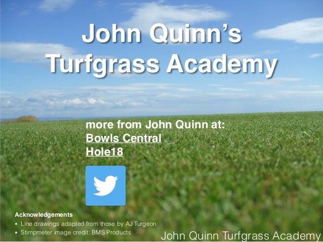John Quinn Turfgrass Academy John Quinn's Turfgrass Academy Acknowledgements Line drawings adapted from those by AJ Turgeo...