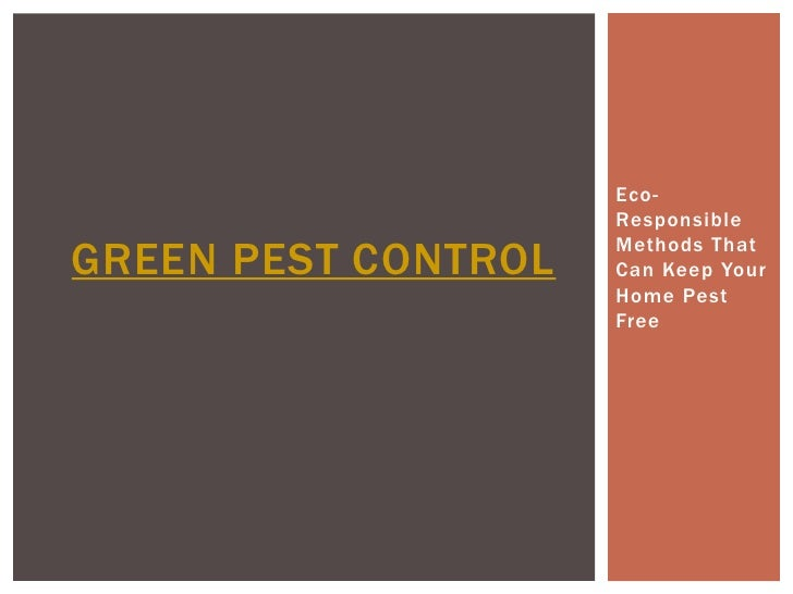 Eco-                     ResponsibleGREEN PEST CONTROL   Methods That                     Can Keep Your                   ...