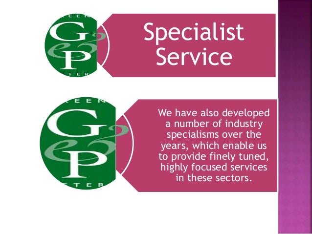 Specialist Service We have also developed a number of industry specialisms over the years, which enable us to provide fine...