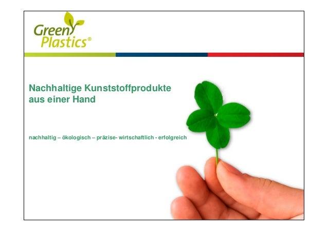 Nachhaltige Kunststoffprodukteaus einer Handnachhaltig – ökologisch – präzise- wirtschaftlich - erfolgreich