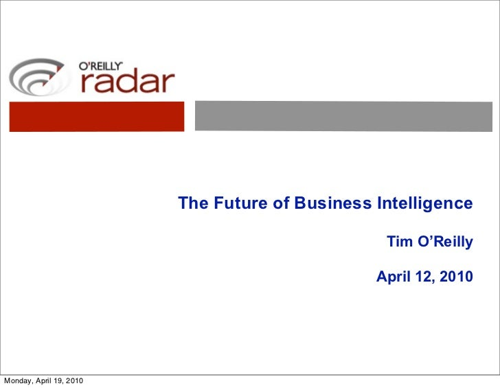 The Future of Business Intelligence                                                   Tim O'Reilly                        ...