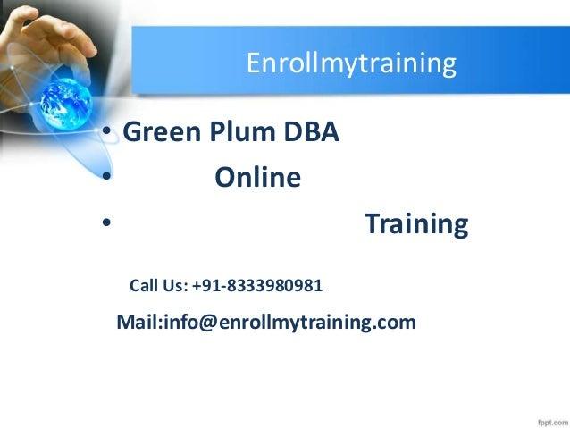 Enrollmytraining • Green Plum DBA • Online • Training Call Us: +91-8333980981 Mail:info@enrollmytraining.com