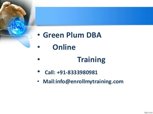 • Green Plum DBA • Online • Training • Call: +91-8333980981 • Mail:info@enrollmytraining.com