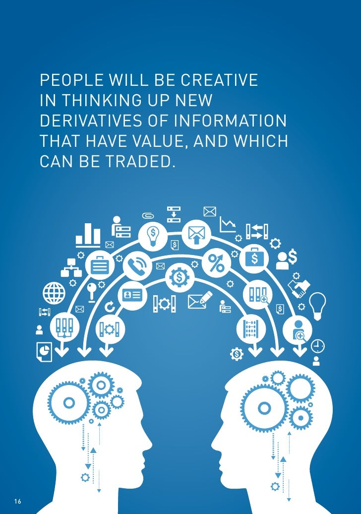 people will be creative     in thinking up new     derivatives of information     that have value, and which     can be tr...