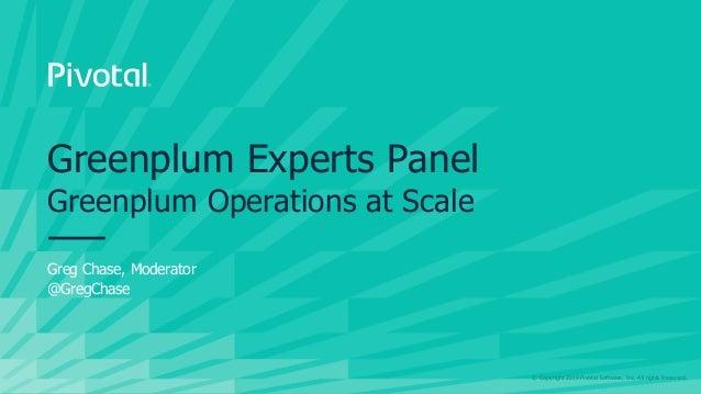 Greenplum Experts Panel, Greenplum Operations at Scale - Greenplum Summit 2019 Slide 2