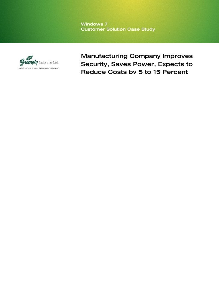 Windows 7 Customer Solution Case Study     Manufacturing Company Improves Security, Saves Power, Expects to Reduce Costs b...