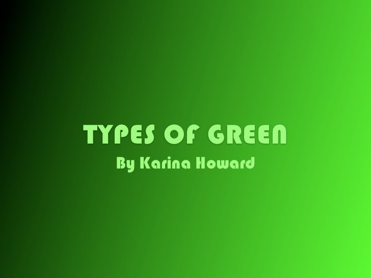 TYPES OF GREEN  By Karina Howard