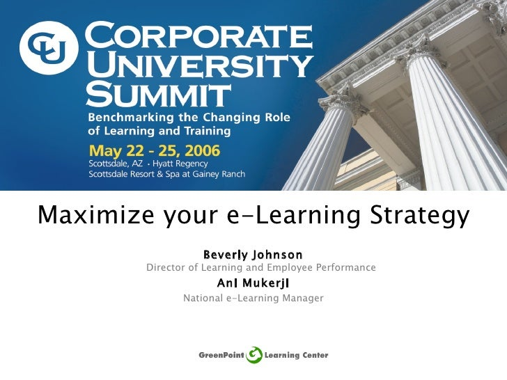 Maximize your e-Learning Strategy Beverly Johnson Director of Learning and Employee Performance   Ani Mukerji National e-L...