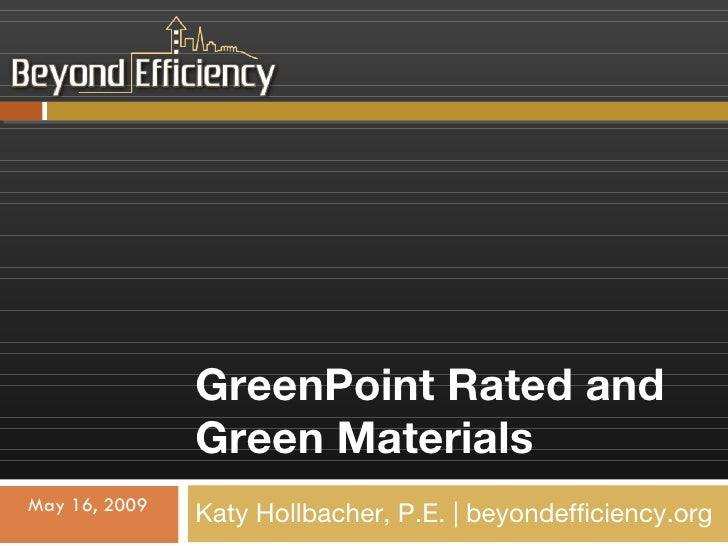 GreenPoint Rated and Green Materials Katy Hollbacher, P.E.   beyondefficiency.org May 16, 2009