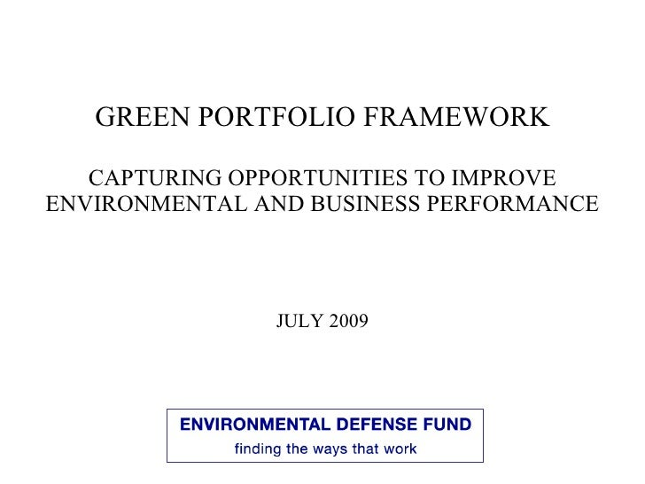 GREEN PORTFOLIO FRAMEWORK     CAPTURING OPPORTUNITIES TO IMPROVE ENVIRONMENTAL AND BUSINESS PERFORMANCE                   ...