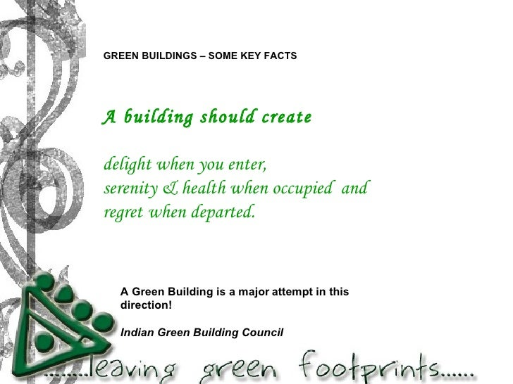 A building should create  delight when you enter, serenity & health when occupied  and  regret   when departed. A Green Bu...